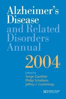 Alzheimer's Disease and Related Disorders Annual 2004 (Electronic book text): Serge Gauthier, Philip Scheltens, Jeffrey L...