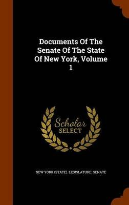 Documents of the Senate of the State of New York, Volume 1 (Hardcover): New York (State) Legislature Senate