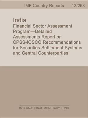 India: Financial Sector Assessment Program Detailed Assessments Report on Cpss Iosco Recommendations for Securities Settlement...