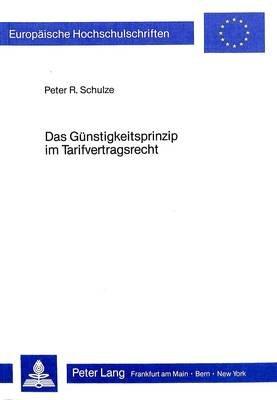 Das Guenstigkeitsprinzip Im Tarifvertragsrecht (German, Paperback): Peter R Schulze