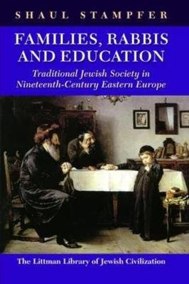 Families, Rabbis and Education - Essays on Traditional Jewish Society in Eastern Europe (Hardcover): Shaul Stampfer