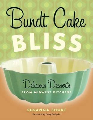 Bundt Cake Bliss - Delicious Desserts from Midwest Kitchens (Paperback): Susanna Short