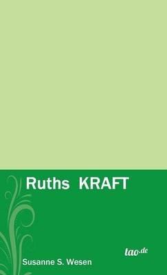 Ruths Kraft (German, Hardcover): Susanne S Wesen