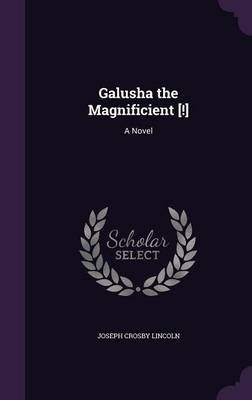 Galusha the Magnificient [!] (Hardcover): Joseph Crosby Lincoln