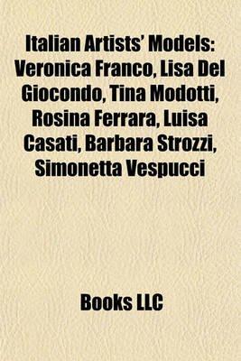 Italian Artists' Models - Veronica Franco, Lisa del Giocondo, Tina Modotti, Rosina Ferrara, Luisa Casati, Barbara Strozzi,...