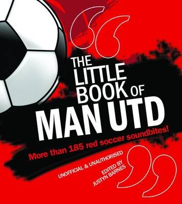 The Little Book of Man Utd (Paperback, Revised edition): Justyn Barnes