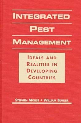 Integrated Pest Management - Ideals and Realities in Developing Countries (Hardcover): Stephen Morse