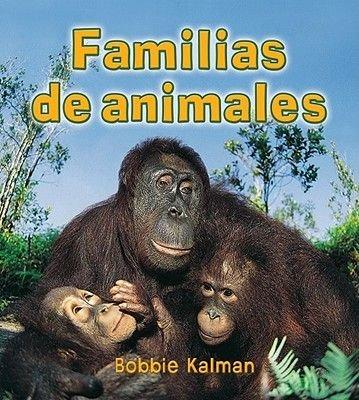 Familias de Animales (Spanish, Paperback, Illustrated Ed): Bobbie Kalman