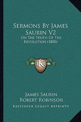 Sermons by James Saurin V2 - On the Truth of the Revolution (1800) (Paperback): James Saurin