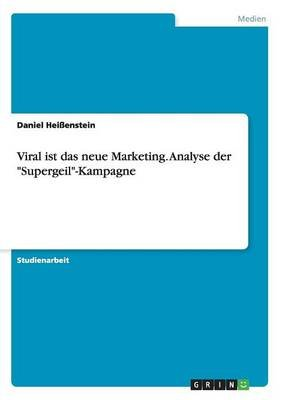 "Viral Ist Das Neue Marketing. Analyse Der ""Supergeil""-Kampagne (German, Paperback): Daniel Heissenstein"