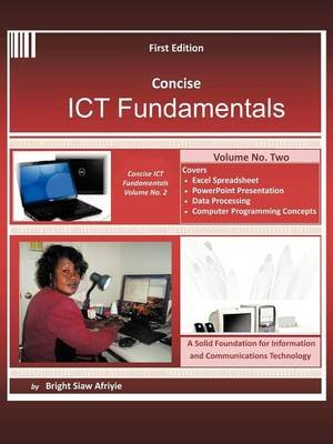 Concise Ict Fundamentals Volume Two (Paperback): Bright Siaw Afriyie