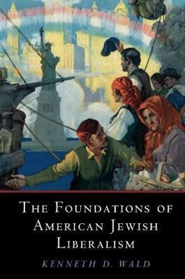 The Foundations of American Jewish Liberalism (Paperback): Kenneth D. Wald
