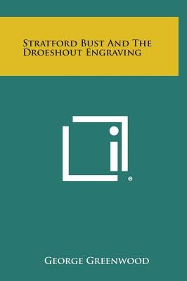 Stratford Bust and the Droeshout Engraving (Hardcover): George Greenwood