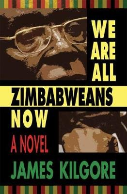 We Are All Zimbabweans Now (Paperback): James Kilgore