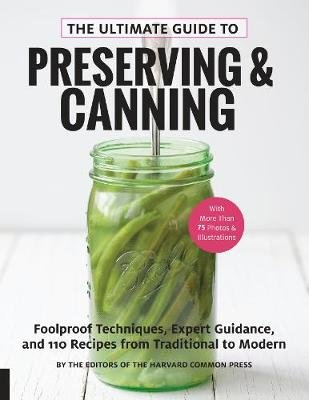 The Ultimate Guide to Preserving and Canning - Foolproof Techniques, Expert Guidance, and 110 Recipes from Traditional to...