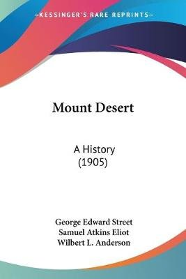 Mount Desert - A History (1905) (Paperback): George Edward Street