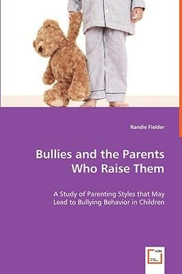 Bullies and the Parents Who Raise Them (Paperback): Randie Fielder