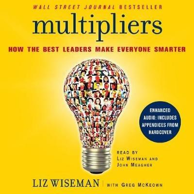 Multipliers - How the Best Leaders Make Everyone Smarter (Downloadable audio file): Liz Wiseman, Greg McKeown