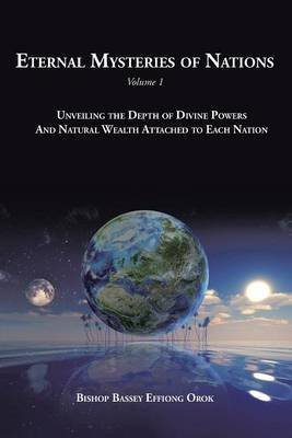 Eternal Mysteries of Nations Volume 1 - Unveiling the Depth of Divine Powers and Natural Wealth Attached to Each Nation...