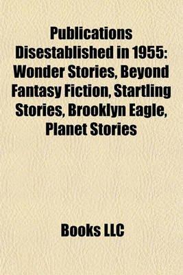 Publications Disestablished in 1955 - Wonder Stories, Beyond Fantasy Fiction, Startling Stories, Brooklyn Eagle, Planet Stories...
