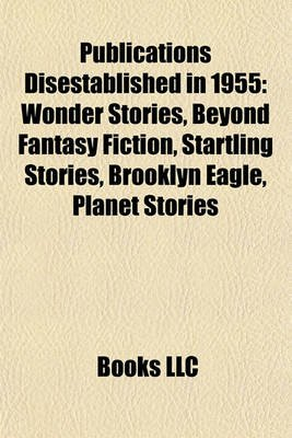 Publications Disestablished in 1955 - Wonder Stories, Beyond Fantasy Fiction, Startling Stories, Brooklyn Eagle, Planet Stories...