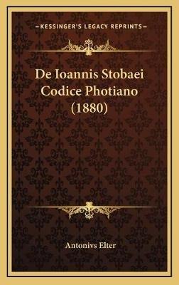 de Ioannis Stobaei Codice Photiano (1880) (Latin, Hardcover): Antonivs Elter