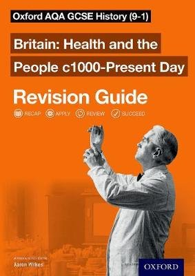 Oxford AQA GCSE History: Britain: Health and the People c1000-Present Day Revision Guide (9-1) (Paperback): Aaron Wilkes