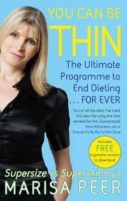 You Can Be Thin - The Ultimate Programme To End Dieting... Forever (Paperback): Marisa Peer