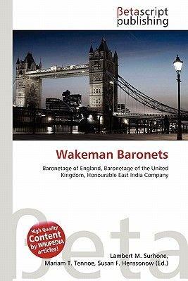 Wakeman Baronets (Paperback): Lambert M. Surhone, Miriam T. Timpledon, Susan F. Marseken