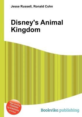 Disney's Animal Kingdom (Paperback): Jesse Russell, Ronald Cohn