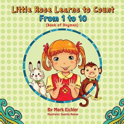 Little Rose Learns to Count - From 1 to 10 (Paperback): Mark Eichler