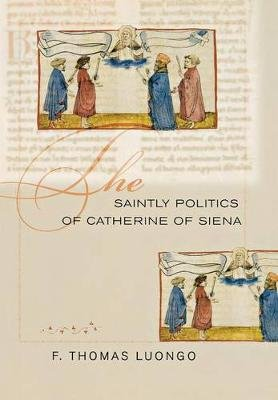 The Saintly Politics of Catherine of Siena (Hardcover): F. Thomas Luongo