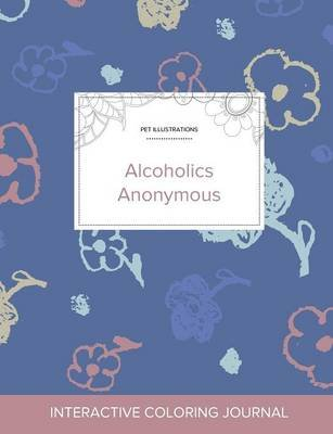 Adult Coloring Journal - Alcoholics Anonymous (Pet Illustrations, Simple Flowers) (Paperback): Courtney Wegner