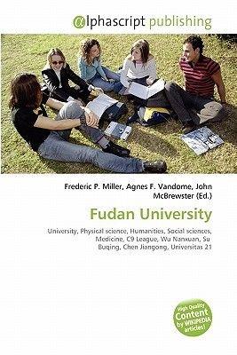 Fudan University (Paperback): Frederic P. Miller, Agnes F. Vandome, John McBrewster