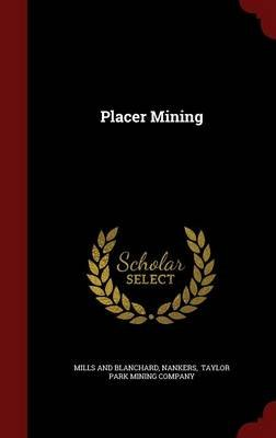 Placer Mining (Hardcover): Mills And Blanchard, Nankers