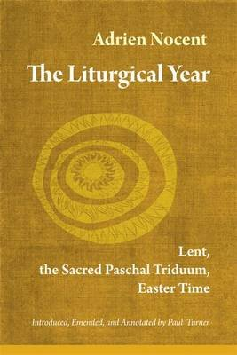 The Liturgical Year - Lent, the Sacred Paschal Triduum, Easter Time (Vol. 2) (Electronic book text, Annotated edition): Adrien...