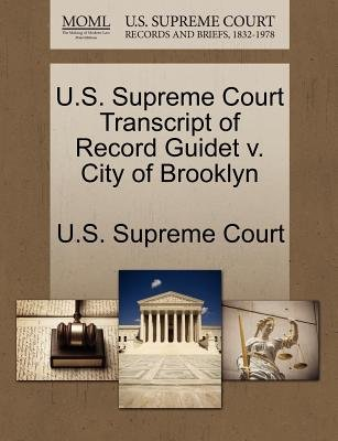 U.S. Supreme Court Transcript of Record Guidet V. City of Brooklyn (Paperback): Us Supreme Court