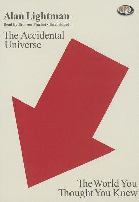 The Accidental Universe - The World You Thought You Knew (MP3 format, CD): Alan Lightman