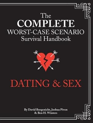 The Complete Worst-Case Scenario Survival Handbook - Dating & Sex (Hardcover): Joshua Piven, David Borgenicht, Ben H. Winters