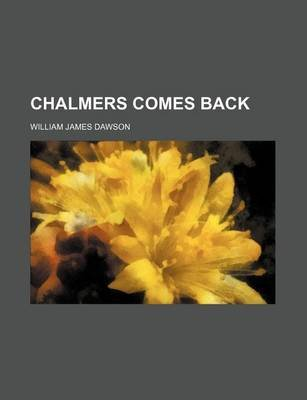 Chalmers Comes Back (Paperback): William James Dawson