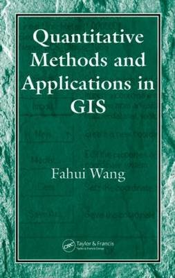 Quantitative Methods and Applications in GIS (Hardcover): Fahui Wang
