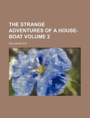 The Strange Adventures of a House-Boat Volume 2 (Paperback): William Black
