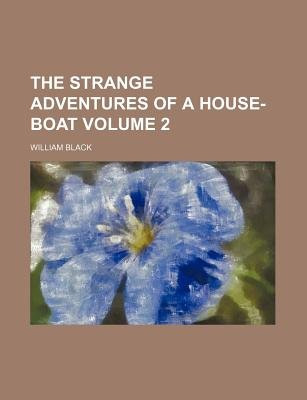 The Strange Adventures of a House-Boat Volume 2 (Paperback): William Black