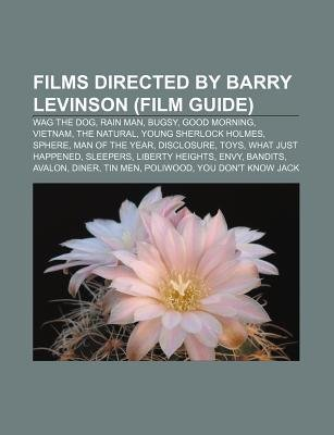 Films Directed by Barry Levinson (Film Guide) - Wag the Dog, Rain Man, Bugsy, Good Morning, Vietnam, the Natural, Young...
