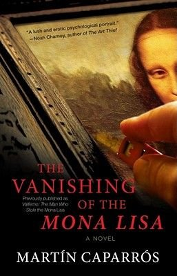 The Vanishing of the Mona Lisa - A Novel (Paperback): Martin Caparros