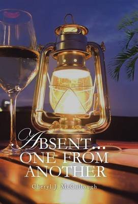 Absent . . . One from Another (Hardcover): Cheryl J. McCullough