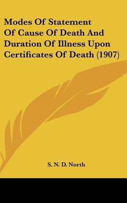 Modes of Statement of Cause of Death and Duration of Illness Upon Certificates of Death (1907) (Hardcover): S. N. D North