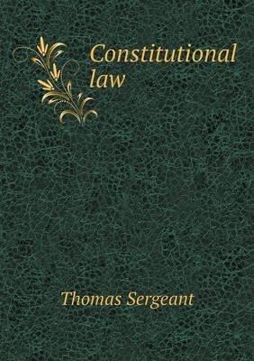 Constitutional Law (Paperback): Thomas Sergeant