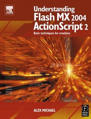 Understanding Flash MX 2004 ActionScript 2 - Basic Techniques for Creatives (Electronic book text): Alex Michael