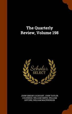 The Quarterly Review, Volume 198 (Hardcover): John Gibson Lockhart, John Taylor Coleridge, William Smith
